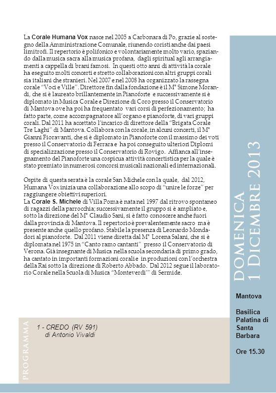 La Corale Humana Vox nasce nel 2005 a Carbonara di Po, grazie al soste- gno della Amministrazione Comunale, riunendo coristi anche dai paesi limitrofi