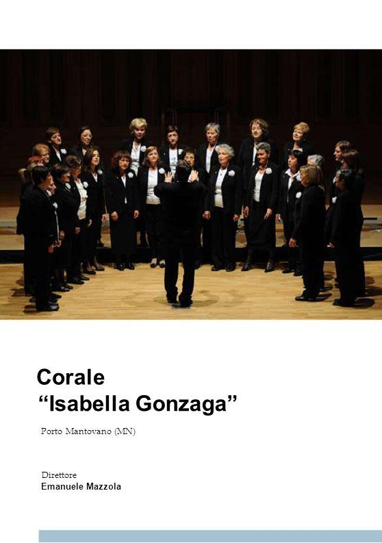 Corale Isabella Gonzaga Porto Mantovano (MN) Direttore Emanuele Mazzola