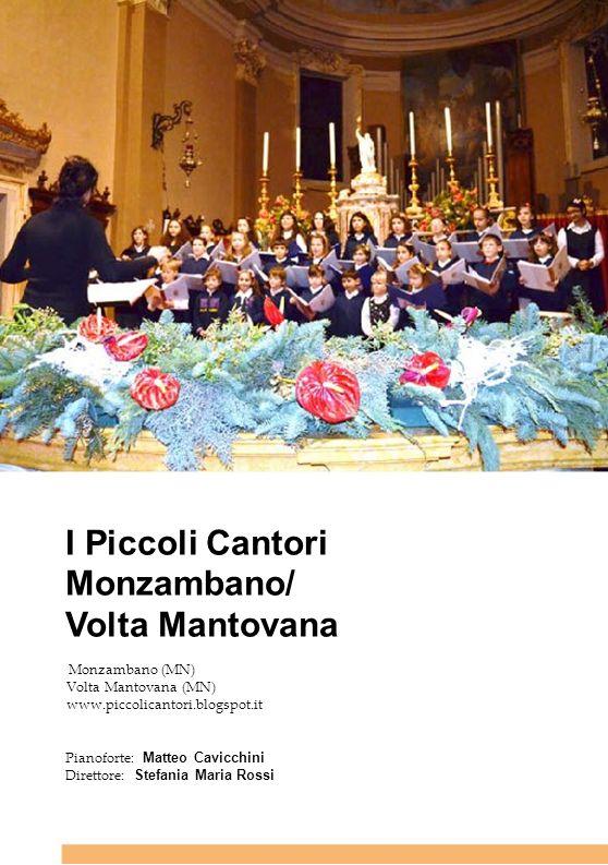 Il Coro di voci bianche I PICCOLI CANTORI, preparato e diretto da Stefania Maria Rossi, nasce a gennaio del 2010 a Monzambano nellam- bito di AREA MUSICA (FONDAZIONE CITTA DI MONZAMBANO).