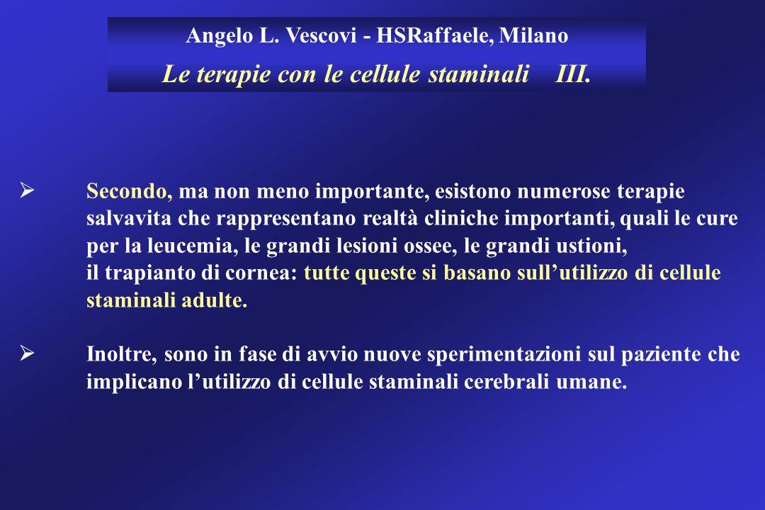 Angelo L. Vescovi - HSRaffaele, Milano Le terapie con le cellule staminali III. Secondo, ma non meno importante, esistono numerose terapie salvavita c