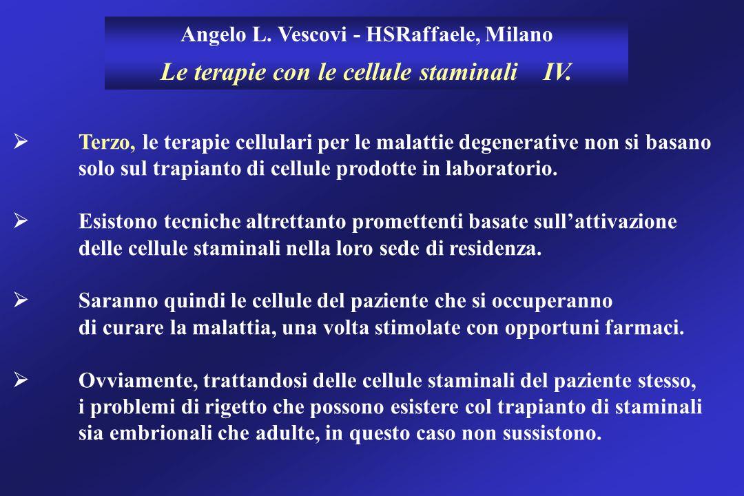 Angelo L. Vescovi - HSRaffaele, Milano Le terapie con le cellule staminali IV. Terzo, le terapie cellulari per le malattie degenerative non si basano