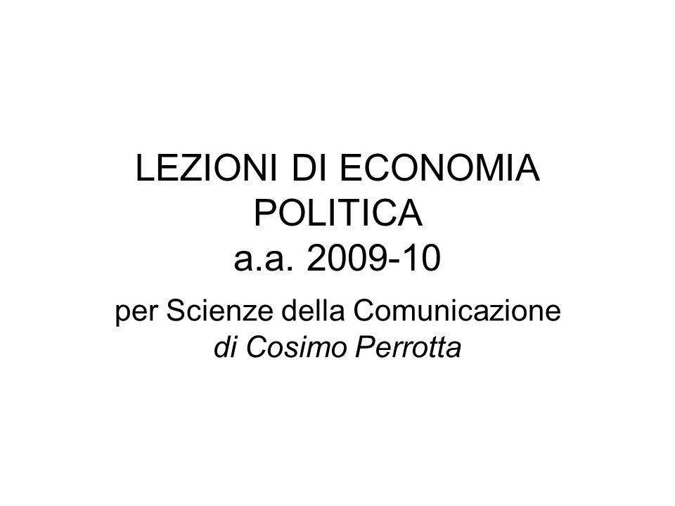 LEZIONI DI ECONOMIA POLITICA a.a. 2009-10 per Scienze della Comunicazione di Cosimo Perrotta