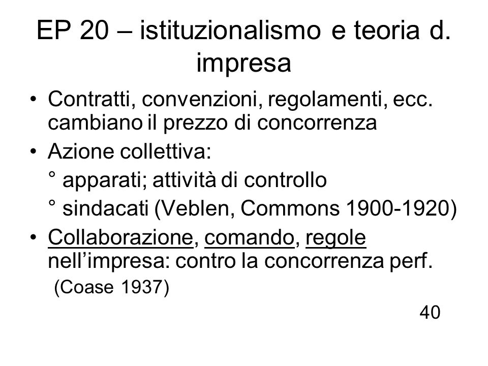 EP 20 – istituzionalismo e teoria d. impresa Contratti, convenzioni, regolamenti, ecc. cambiano il prezzo di concorrenza Azione collettiva: ° apparati