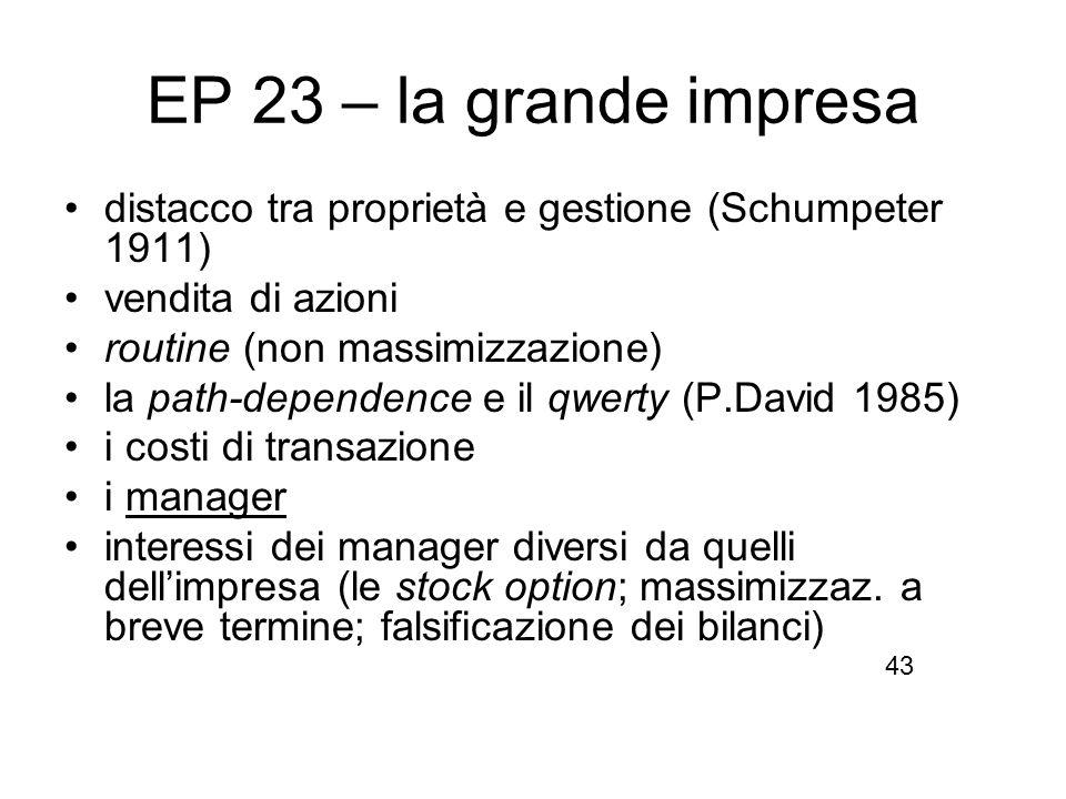 EP 23 – la grande impresa distacco tra proprietà e gestione (Schumpeter 1911) vendita di azioni routine (non massimizzazione) la path-dependence e il