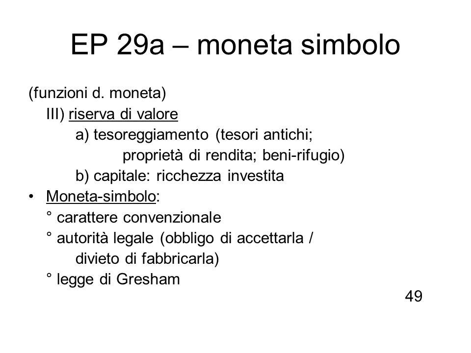 EP 29a – moneta simbolo (funzioni d. moneta) III) riserva di valore a) tesoreggiamento (tesori antichi; proprietà di rendita; beni-rifugio) b) capital