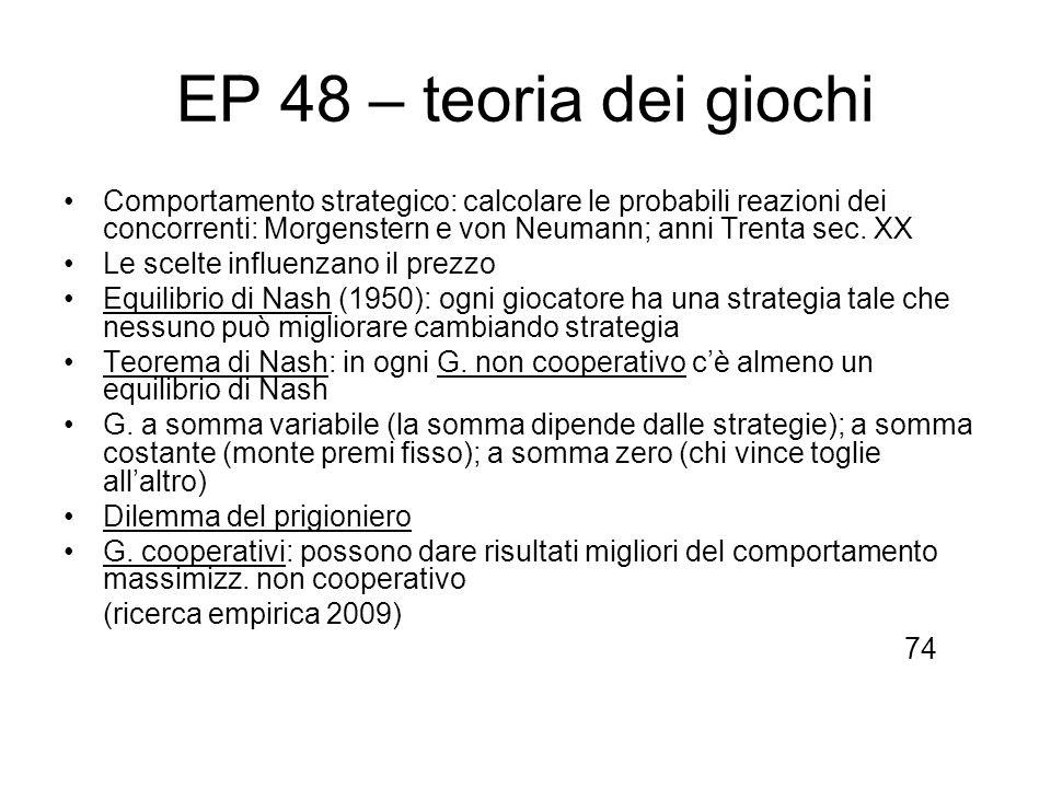 EP 48 – teoria dei giochi Comportamento strategico: calcolare le probabili reazioni dei concorrenti: Morgenstern e von Neumann; anni Trenta sec. XX Le