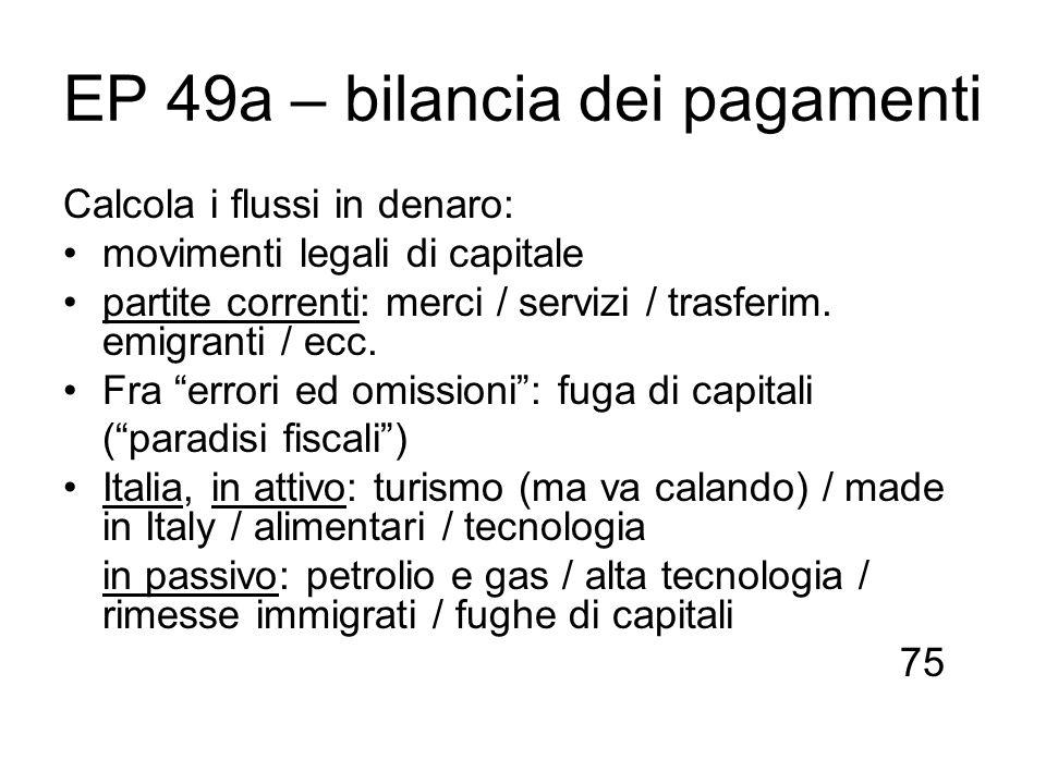 EP 49a – bilancia dei pagamenti Calcola i flussi in denaro: movimenti legali di capitale partite correnti: merci / servizi / trasferim. emigranti / ec