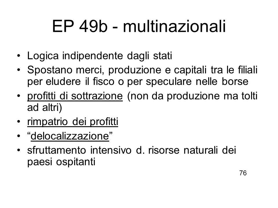EP 49b - multinazionali Logica indipendente dagli stati Spostano merci, produzione e capitali tra le filiali per eludere il fisco o per speculare nell