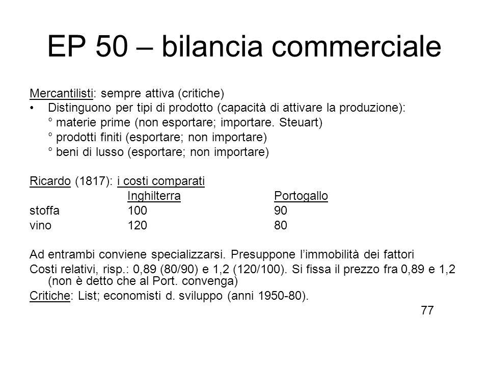 EP 50 – bilancia commerciale Mercantilisti: sempre attiva (critiche) Distinguono per tipi di prodotto (capacità di attivare la produzione): ° materie