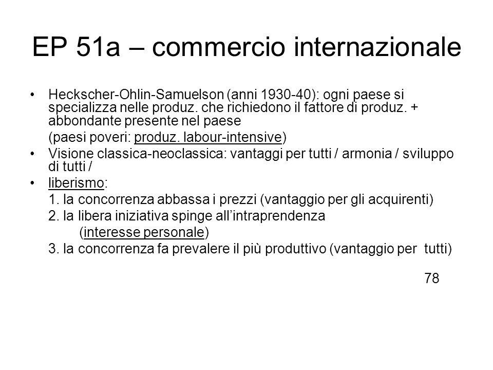 EP 51a – commercio internazionale Heckscher-Ohlin-Samuelson (anni 1930-40): ogni paese si specializza nelle produz. che richiedono il fattore di produ