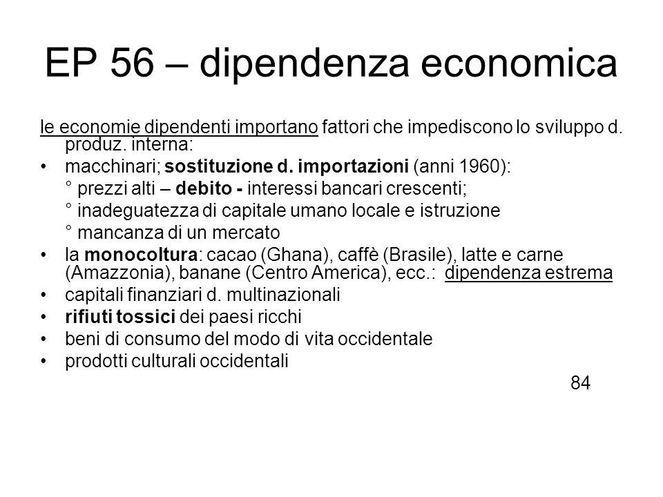 EP 56 – dipendenza economica le economie dipendenti importano fattori che impediscono lo sviluppo d. produz. interna: macchinari; sostituzione d. impo