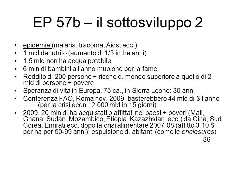 EP 57b – il sottosviluppo 2 epidemie (malaria, tracoma, Aids, ecc.) 1 mld denutrito (aumento di 1/5 in tre anni) 1,5 mld non ha acqua potabile 6 mln d