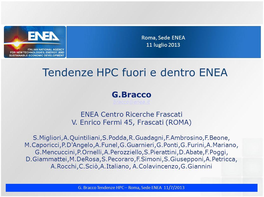 G. Bracco Tendenze HPC – Roma, Sede ENEA 11/7/2013 Roma, Sede ENEA 11 luglio 2013 Tendenze HPC fuori e dentro ENEA G.Bracco bracco@enea.it ENEA Centro