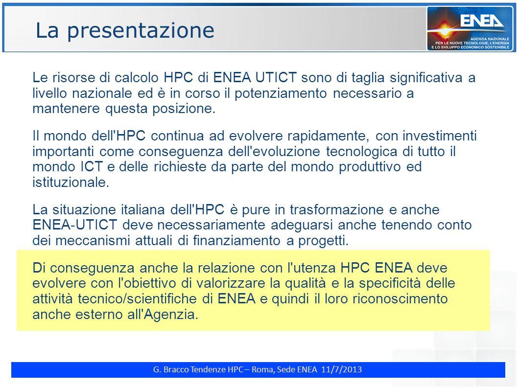 G. Bracco Tendenze HPC – Roma, Sede ENEA 11/7/2013 ENE Le risorse di calcolo HPC di ENEA UTICT sono di taglia significativa a livello nazionale ed è i