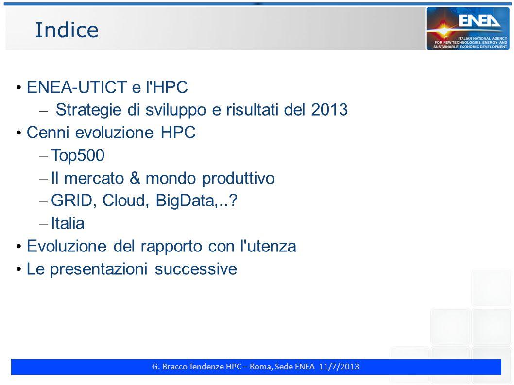 G. Bracco Tendenze HPC – Roma, Sede ENEA 11/7/2013 Indice ENEA-UTICT e l'HPC – Strategie di sviluppo e risultati del 2013 Cenni evoluzione HPC – Top50