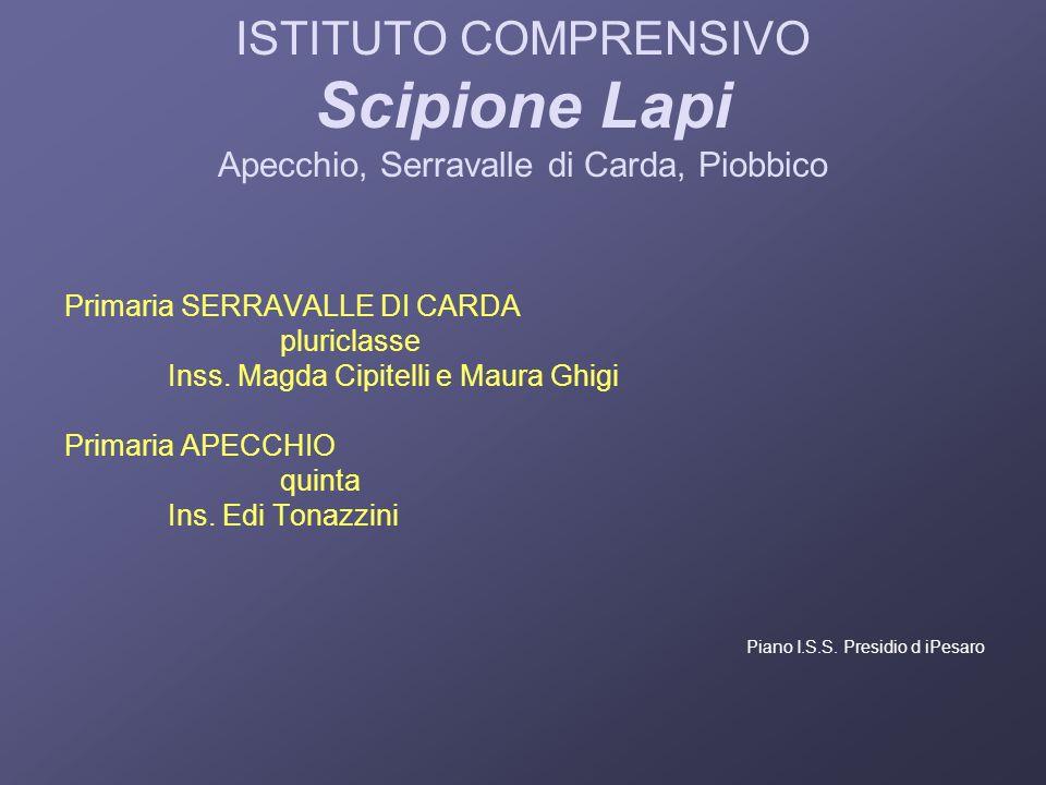 ISTITUTO COMPRENSIVO Scipione Lapi Apecchio, Serravalle di Carda, Piobbico Primaria SERRAVALLE DI CARDA pluriclasse Inss. Magda Cipitelli e Maura Ghig