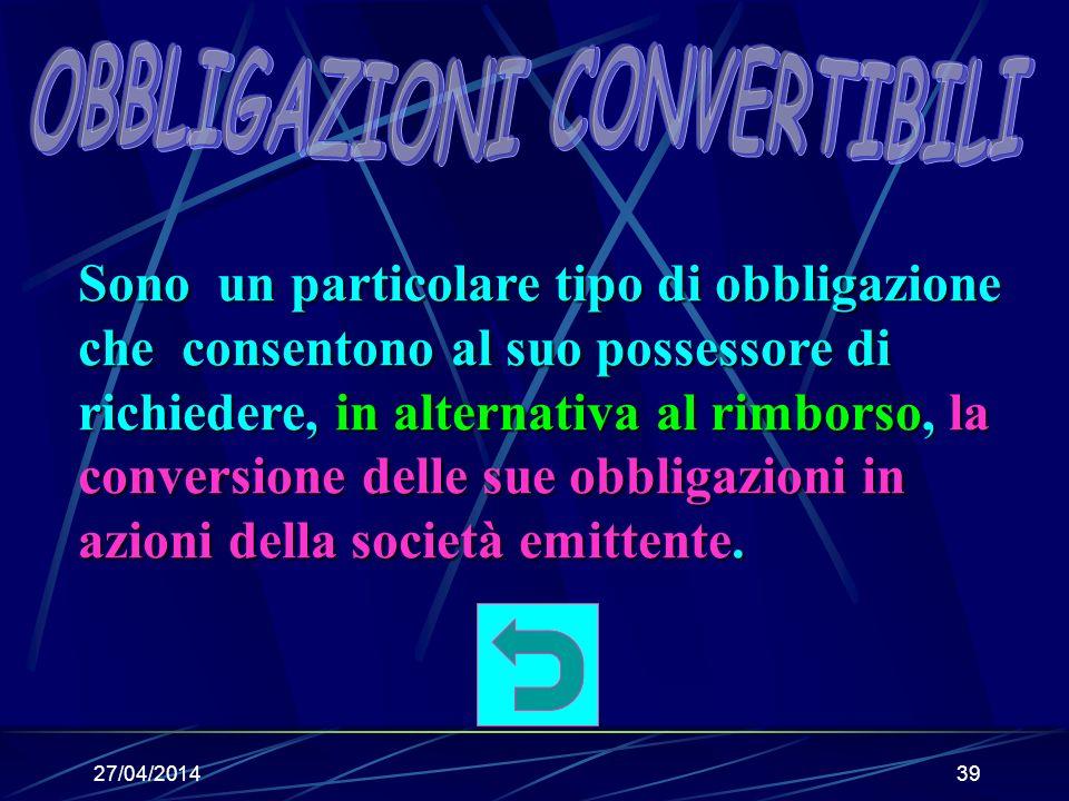 27/04/201438 Sono un particolare tipo di obbligazione che comportano la rivalutazione del capitale di rimborso secondo gli indici ISTAT.