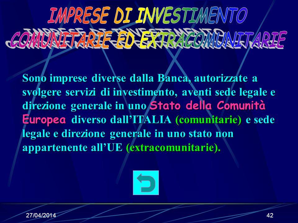 27/04/201441 Sono SIM le imprese diverse dalla banca autorizzate a svolgere servizi di investimento, aventi sede e direzione generale in ITALIA.