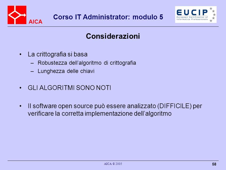 AICA Corso IT Administrator: modulo 5 AICA © 2005 58 Considerazioni La crittografia si basa –Robustezza dellalgoritmo di crittografia –Lunghezza delle