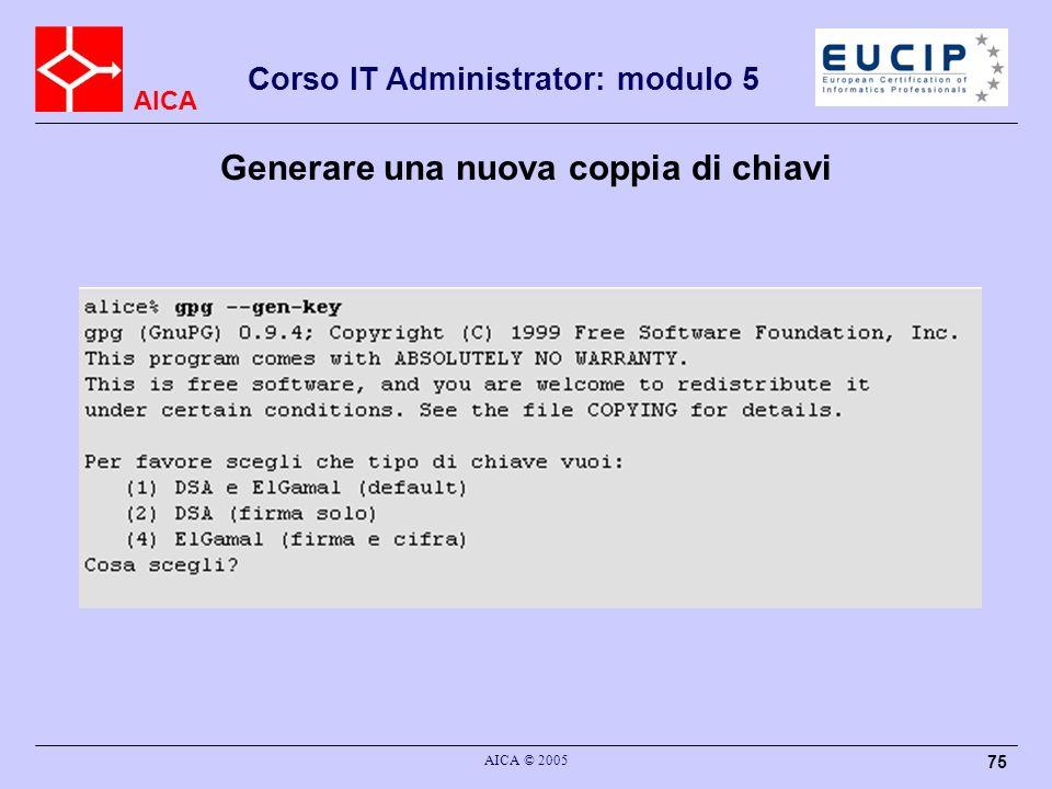 AICA Corso IT Administrator: modulo 5 AICA © 2005 75 Generare una nuova coppia di chiavi