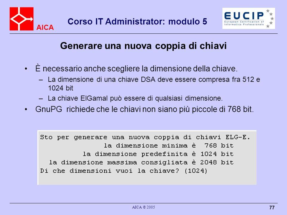 AICA Corso IT Administrator: modulo 5 AICA © 2005 77 Generare una nuova coppia di chiavi È necessario anche scegliere la dimensione della chiave.