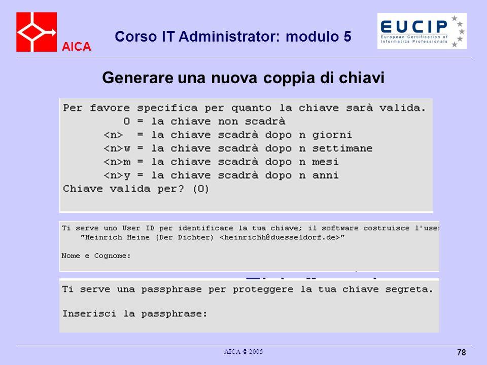 AICA Corso IT Administrator: modulo 5 AICA © 2005 78 Generare una nuova coppia di chiavi