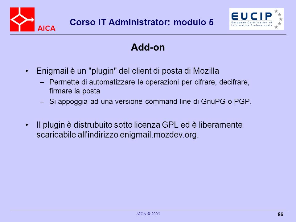 AICA Corso IT Administrator: modulo 5 AICA © 2005 86 Add-on Enigmail è un