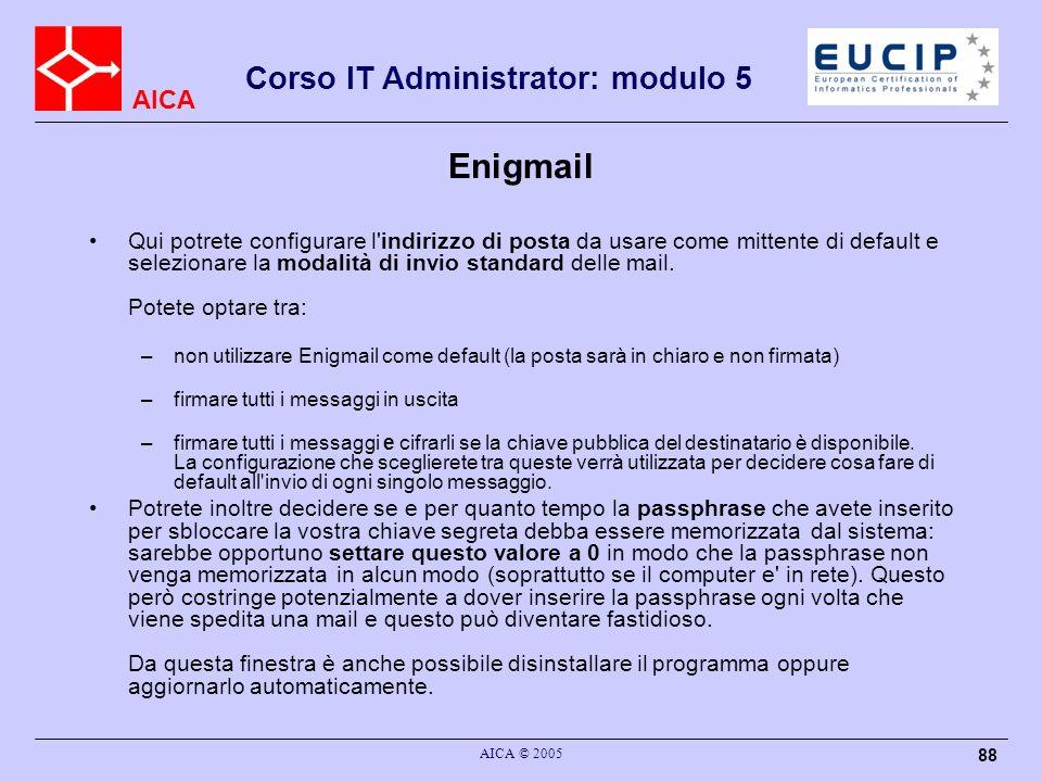 AICA Corso IT Administrator: modulo 5 AICA © 2005 88 Enigmail Qui potrete configurare l'indirizzo di posta da usare come mittente di default e selezio