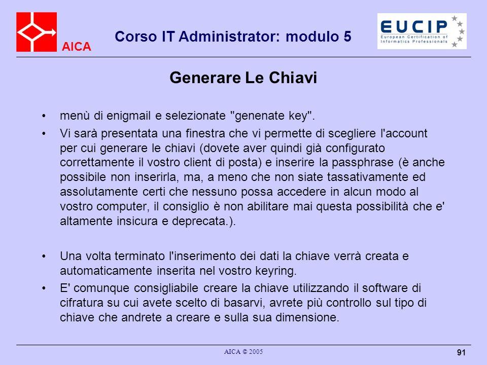 AICA Corso IT Administrator: modulo 5 AICA © 2005 91 Generare Le Chiavi menù di enigmail e selezionate genenate key .