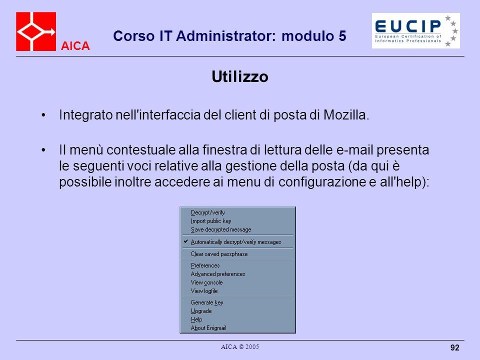 AICA Corso IT Administrator: modulo 5 AICA © 2005 92 Utilizzo Integrato nell'interfaccia del client di posta di Mozilla. Il menù contestuale alla fine