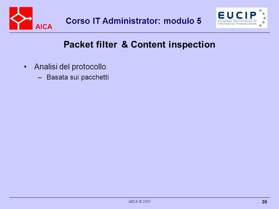 AICA Corso IT Administrator: modulo 5 AICA © 2005 30 Packet filter & Content inspection Analisi del protocollo –Basata sui pacchetti