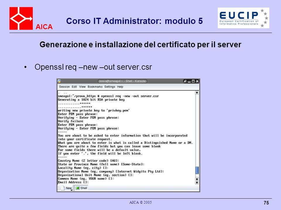 AICA Corso IT Administrator: modulo 5 AICA © 2005 75 Generazione e installazione del certificato per il server Openssl req –new –out server.csr