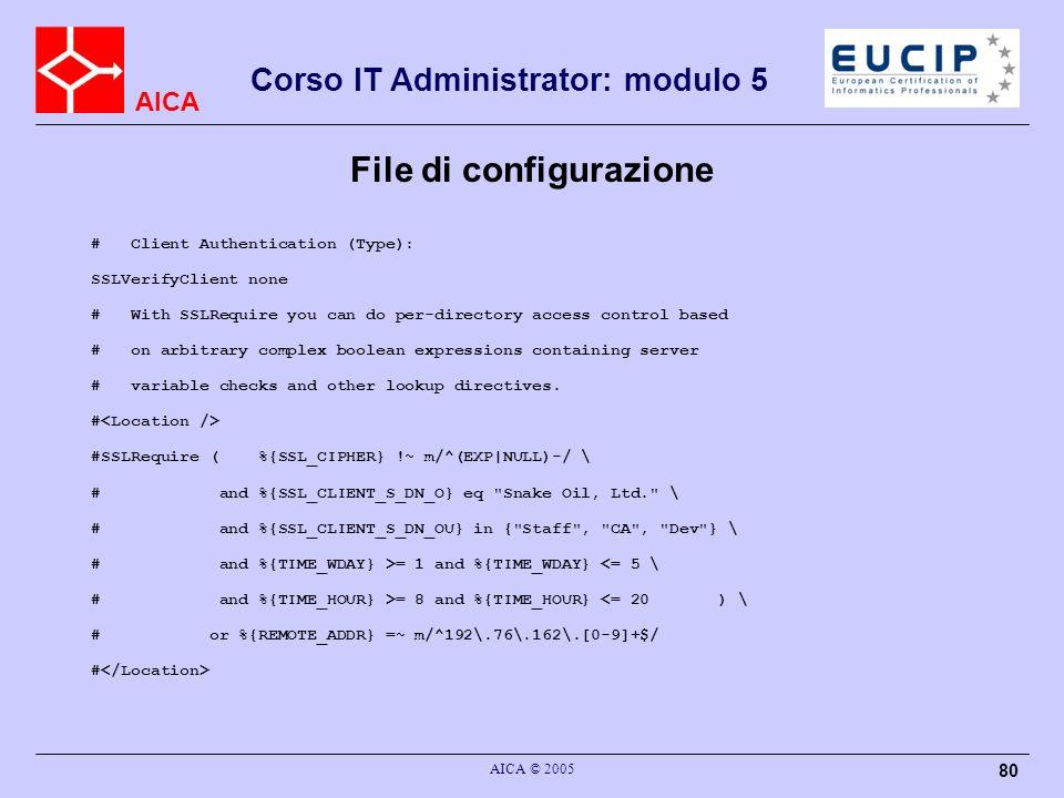 AICA Corso IT Administrator: modulo 5 AICA © 2005 80 File di configurazione # Client Authentication (Type): SSLVerifyClient none # With SSLRequire you