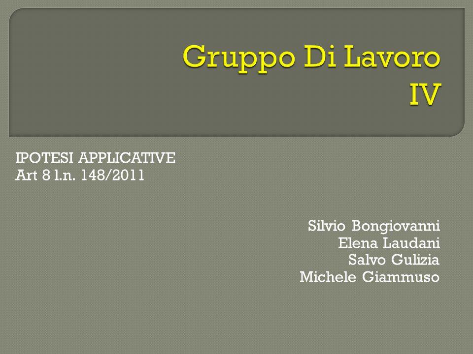 IPOTESI APPLICATIVE Art 8 l.n. 148/2011 Silvio Bongiovanni Elena Laudani Salvo Gulizia Michele Giammuso