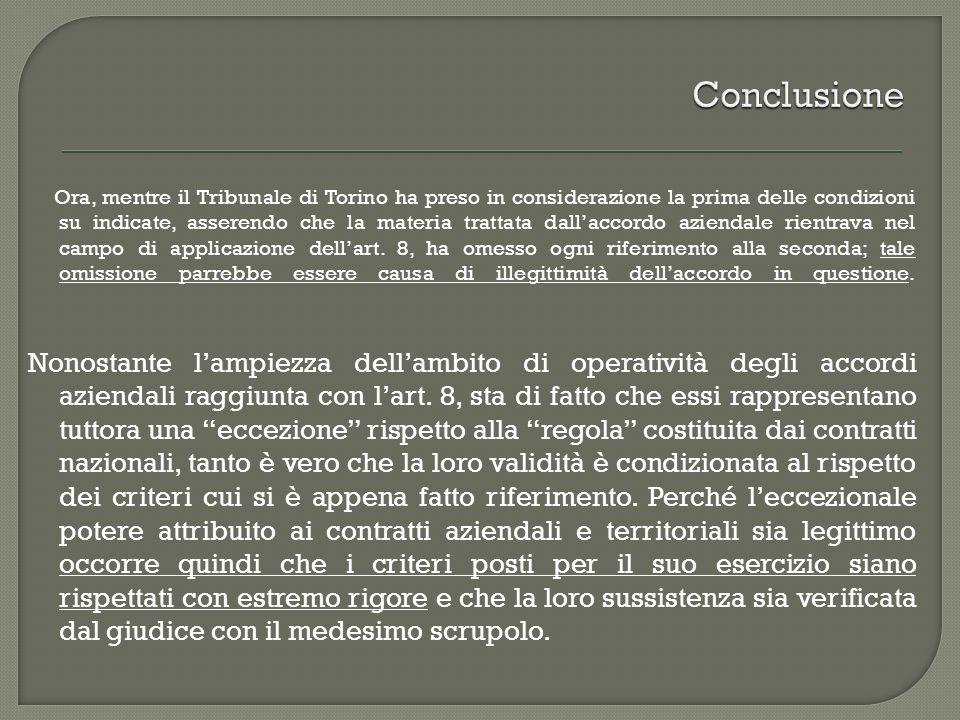 Ora, mentre il Tribunale di Torino ha preso in considerazione la prima delle condizioni su indicate, asserendo che la materia trattata dallaccordo aziendale rientrava nel campo di applicazione dellart.