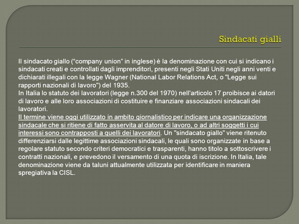 Il sindacato giallo (company union in inglese) è la denominazione con cui si indicano i sindacati creati e controllati dagli imprenditori, presenti ne