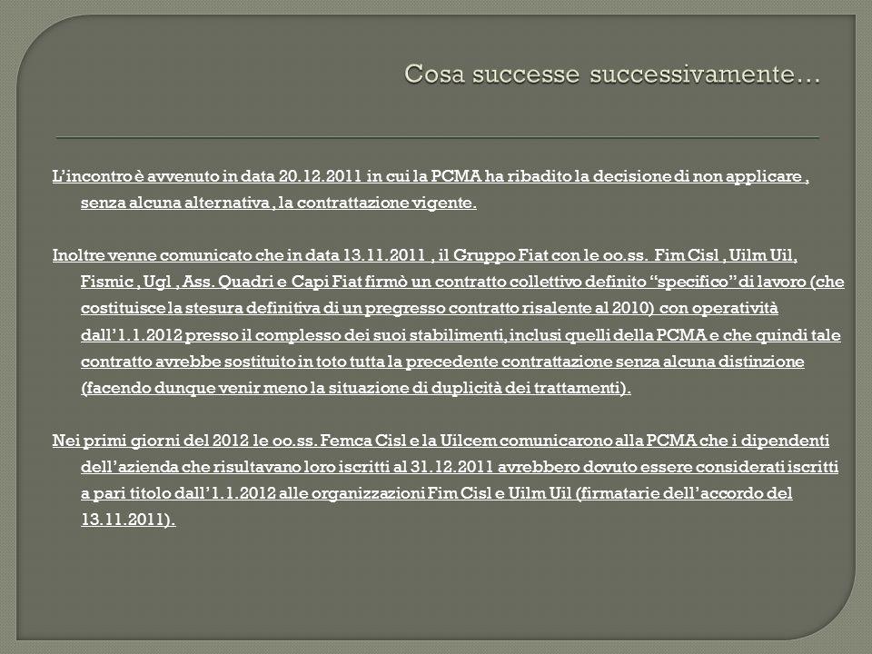 Lincontro è avvenuto in data 20.12.2011 in cui la PCMA ha ribadito la decisione di non applicare, senza alcuna alternativa, la contrattazione vigente.