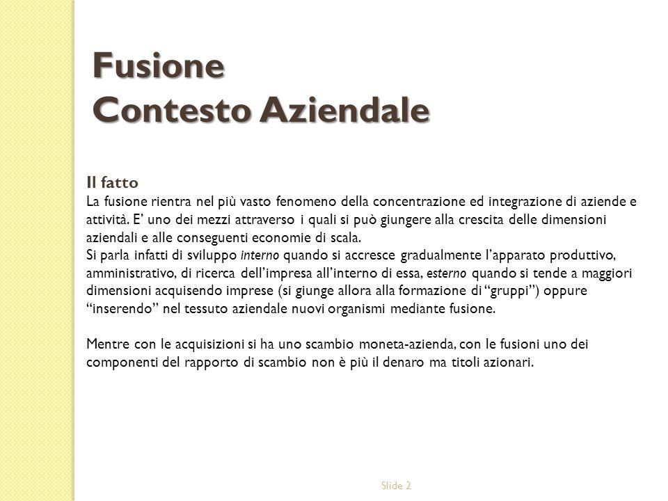 Slide 2 Il fatto La fusione rientra nel più vasto fenomeno della concentrazione ed integrazione di aziende e attività.