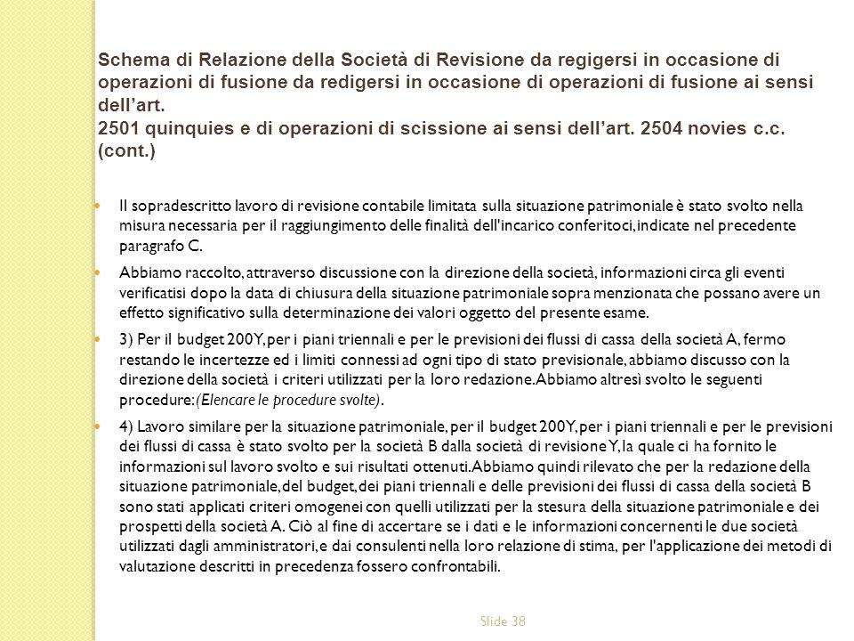 Slide 38 Il sopradescritto lavoro di revisione contabile limitata sulla situazione patrimoniale è stato svolto nella misura necessaria per il raggiungimento delle finalità dell incarico conferitoci, indicate nel precedente paragrafo C.