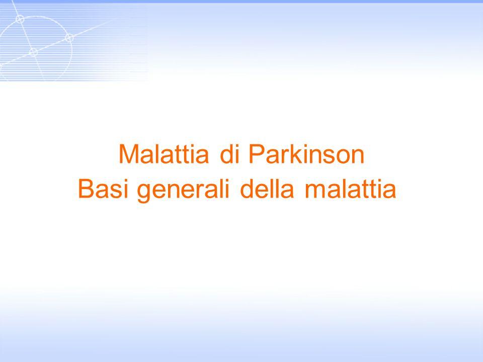 Malattia di Parkinson Basi generali della malattia