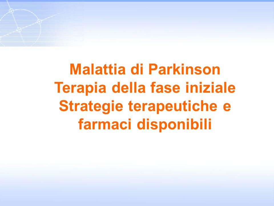 Malattia di Parkinson Terapia della fase iniziale Strategie terapeutiche e farmaci disponibili