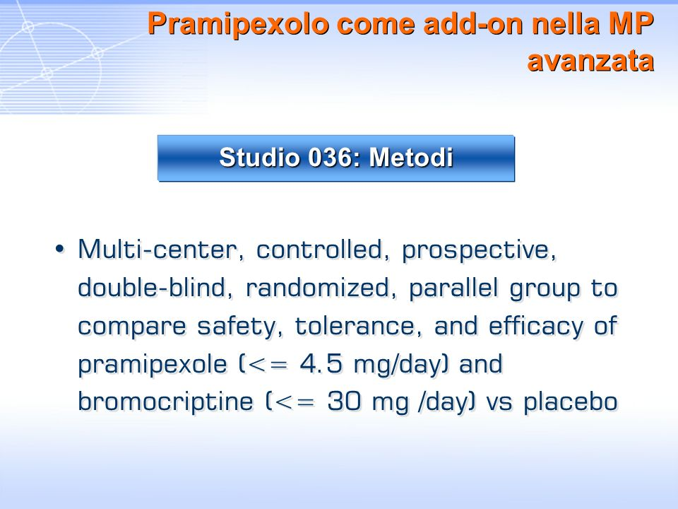 Pramipexolo come add-on nella MP avanzata Multi-center, controlled, prospective, double-blind, randomized, parallel group to compare safety, tolerance