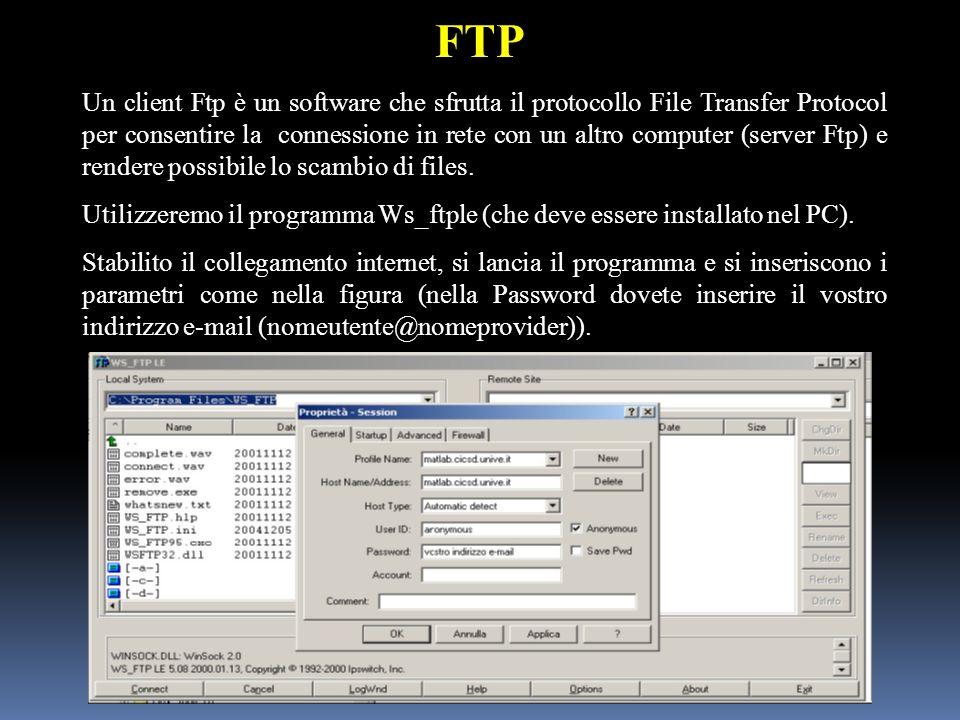 FTP Un client Ftp è un software che sfrutta il protocollo File Transfer Protocol per consentire la connessione in rete con un altro computer (server Ftp) e rendere possibile lo scambio di files.