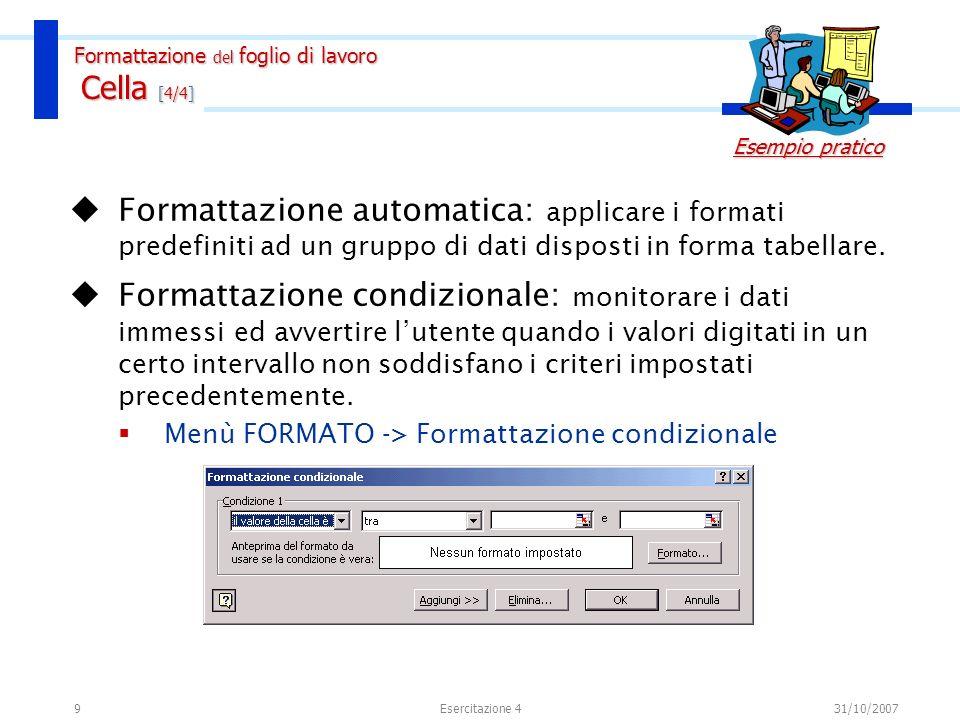 9 Formattazione automatica: applicare i formati predefiniti ad un gruppo di dati disposti in forma tabellare. Formattazione condizionale: monitorare i