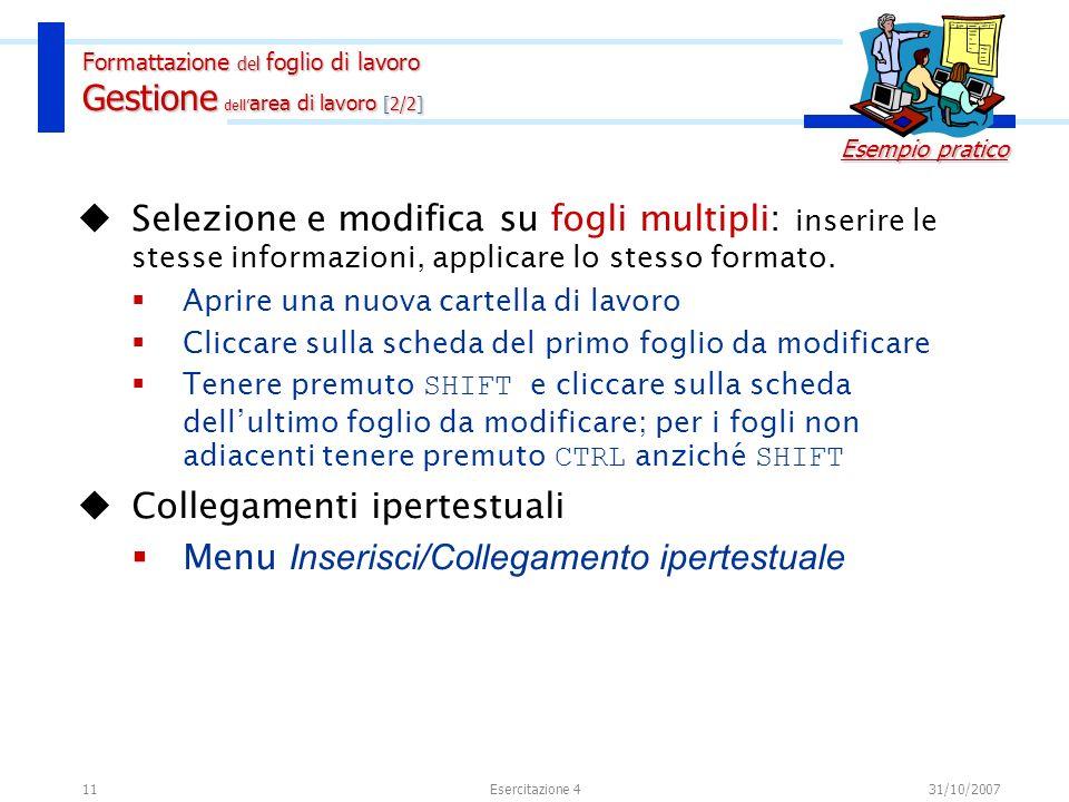 11 Selezione e modifica su fogli multipli: inserire le stesse informazioni, applicare lo stesso formato. Aprire una nuova cartella di lavoro Cliccare