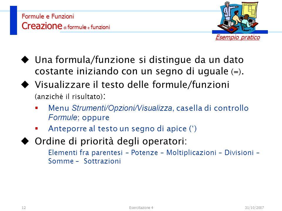 12 Una formula/funzione si distingue da un dato costante iniziando con un segno di uguale (=). Visualizzare il testo delle formule/funzioni (anziché i