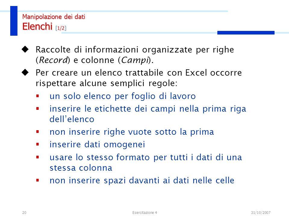 20 Raccolte di informazioni organizzate per righe (Record) e colonne (Campi). Per creare un elenco trattabile con Excel occorre rispettare alcune semp