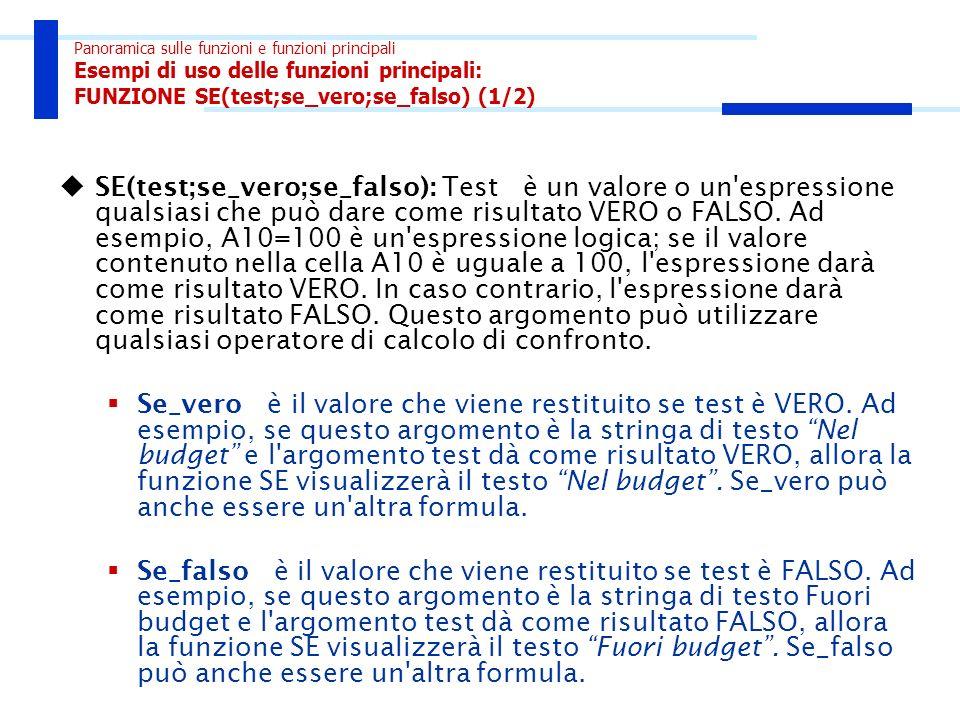 Panoramica sulle funzioni e funzioni principali Esempi di uso delle funzioni principali: FUNZIONE SE(test;se_vero;se_falso) (1/2) SE(test;se_vero;se_f