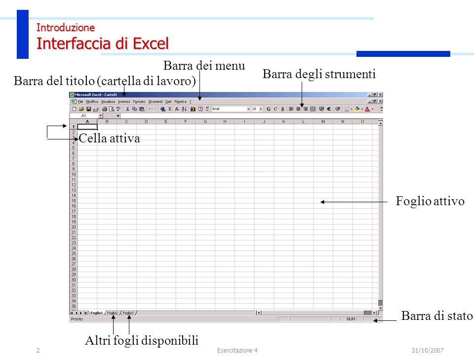 2 Introduzione Interfaccia di Excel Barra di stato Barra degli strumenti Altri fogli disponibili Barra del titolo (cartella di lavoro) Barra dei menu