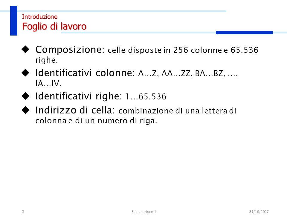 3 Composizione: celle disposte in 256 colonne e 65.536 righe. Identificativi colonne: A…Z, AA…ZZ, BA…BZ, …, IA…IV. Identificativi righe: 1…65.536 Indi